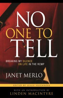 Janet Merlo, No one to Tell, Breaking My Silence on life in the RCMP