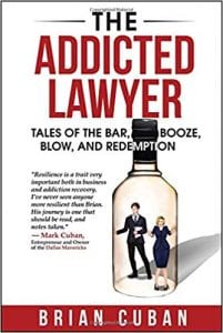 Brian Cuban, The Addicted Lawyer: Tales of the Bar, Booze, Blow, and Redemption