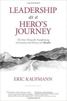 Eric Kaufmann, Leadership LEADERSHIP AS A HERO'S JOURNEY